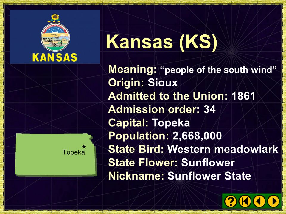 Kansas (KS) Meaning: people of the south wind Origin: Sioux