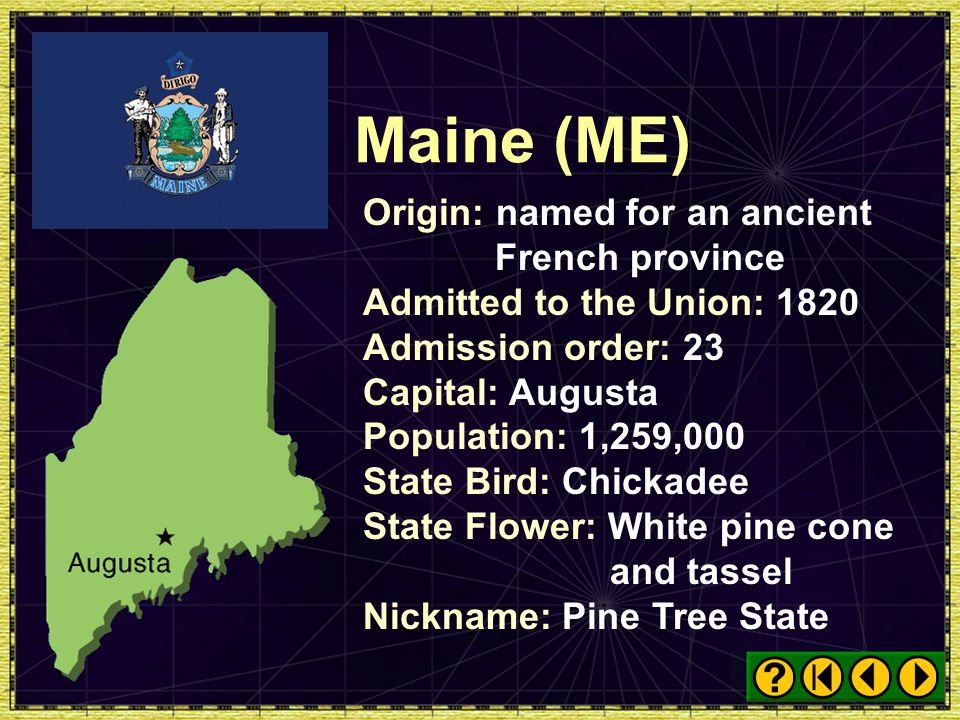 Maine (ME) Origin: named for an ancient French province