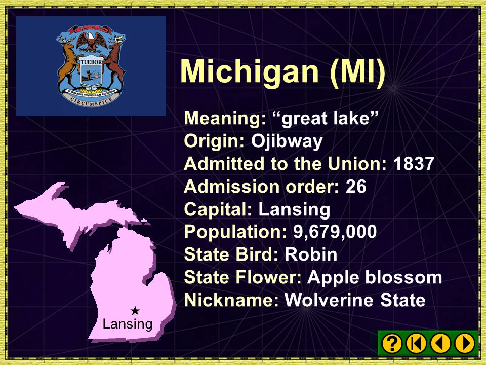 Michigan (MI) Meaning: great lake Origin: Ojibway
