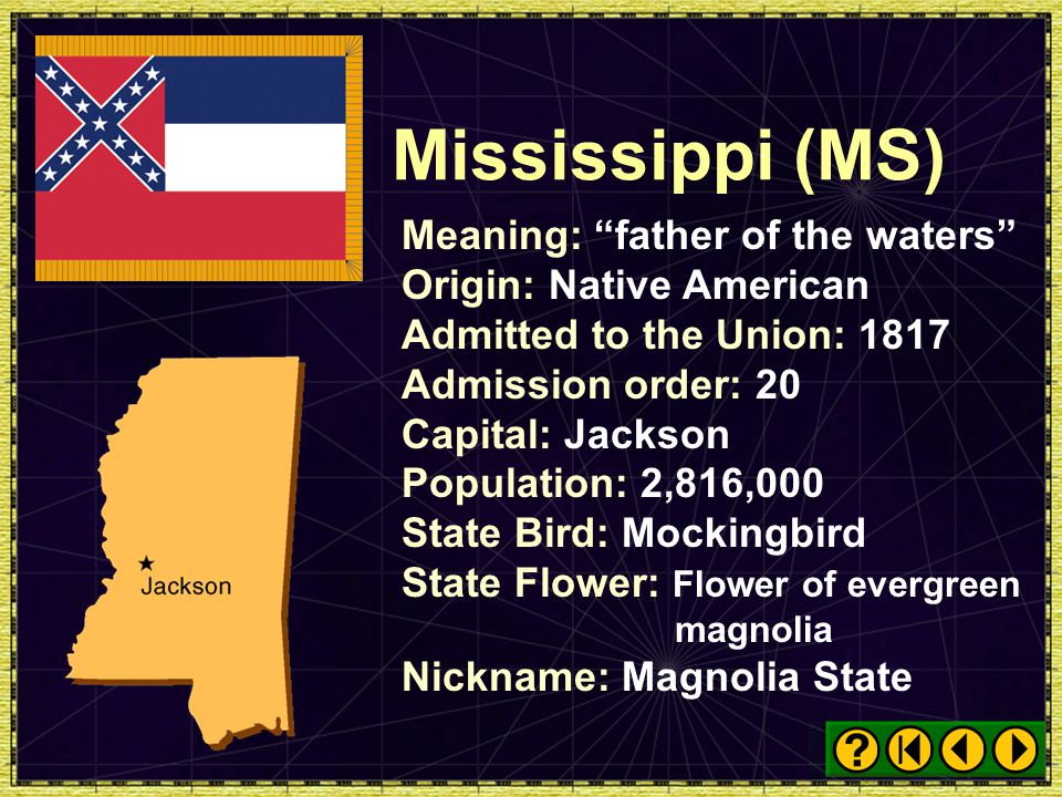 Mississippi (MS) Meaning: father of the waters