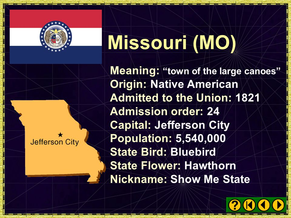 Missouri (MO) Meaning: town of the large canoes