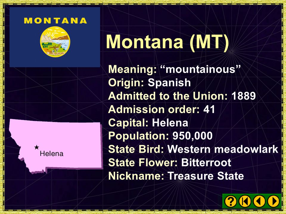 Montana (MT) Meaning: mountainous Origin: Spanish