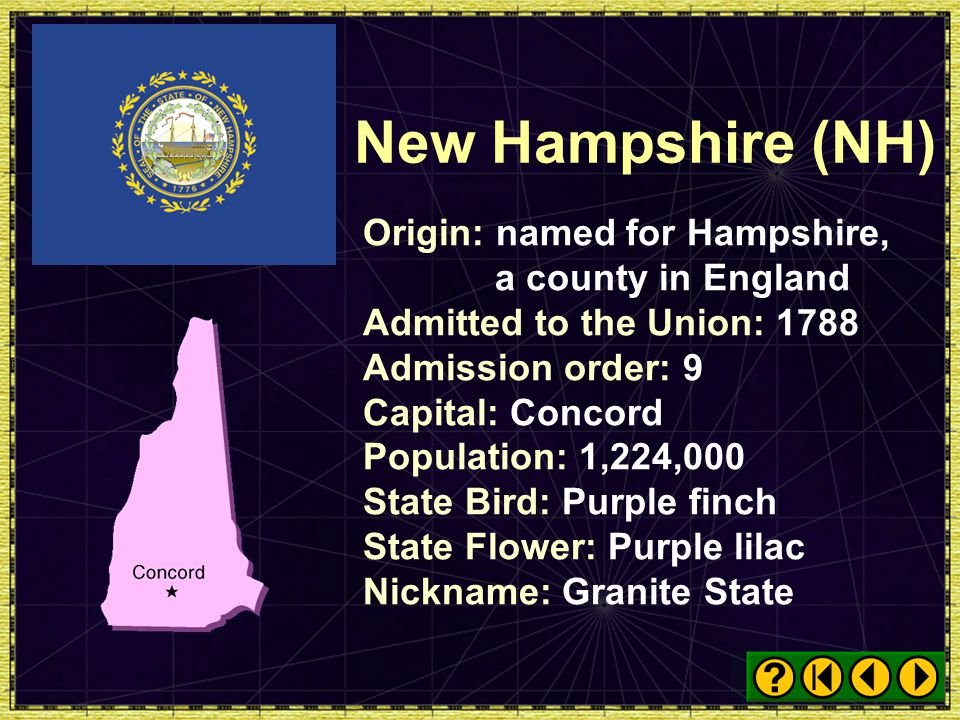New Hampshire (NH) Origin: named for Hampshire, a county in England