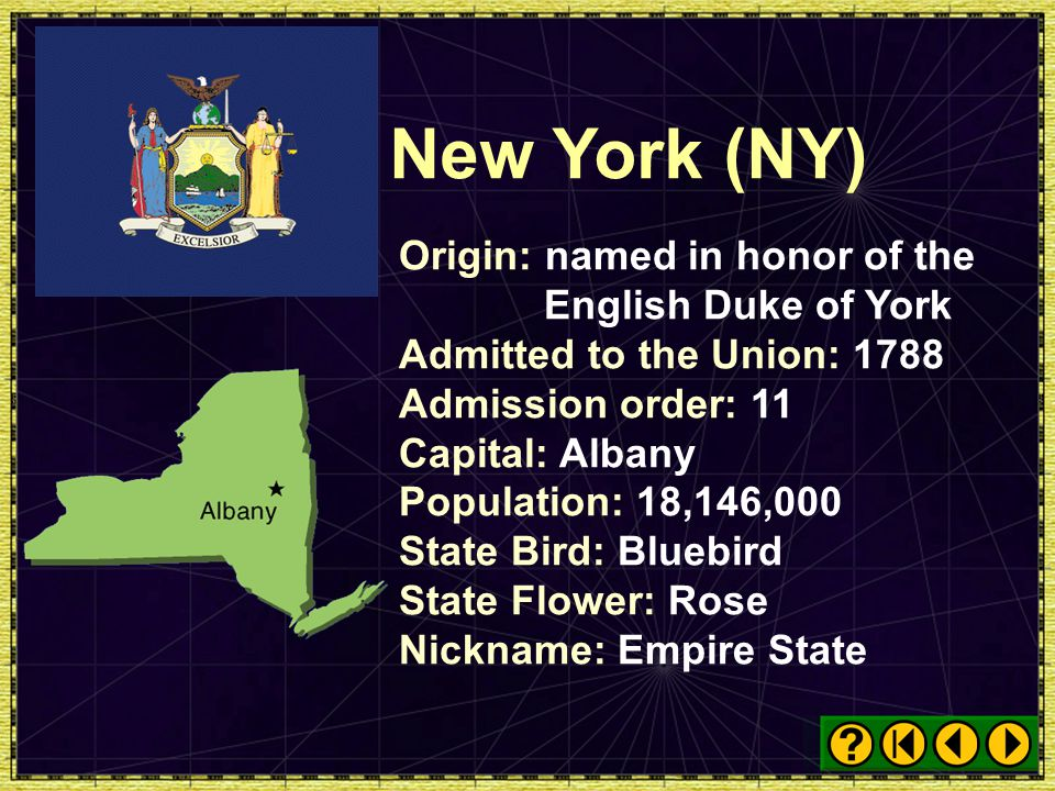 New York (NY) Origin: named in honor of the English Duke of York