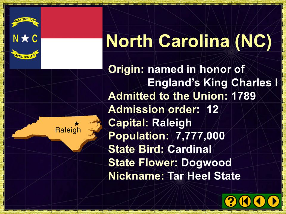 North Carolina (NC) Origin: named in honor of England's King Charles I