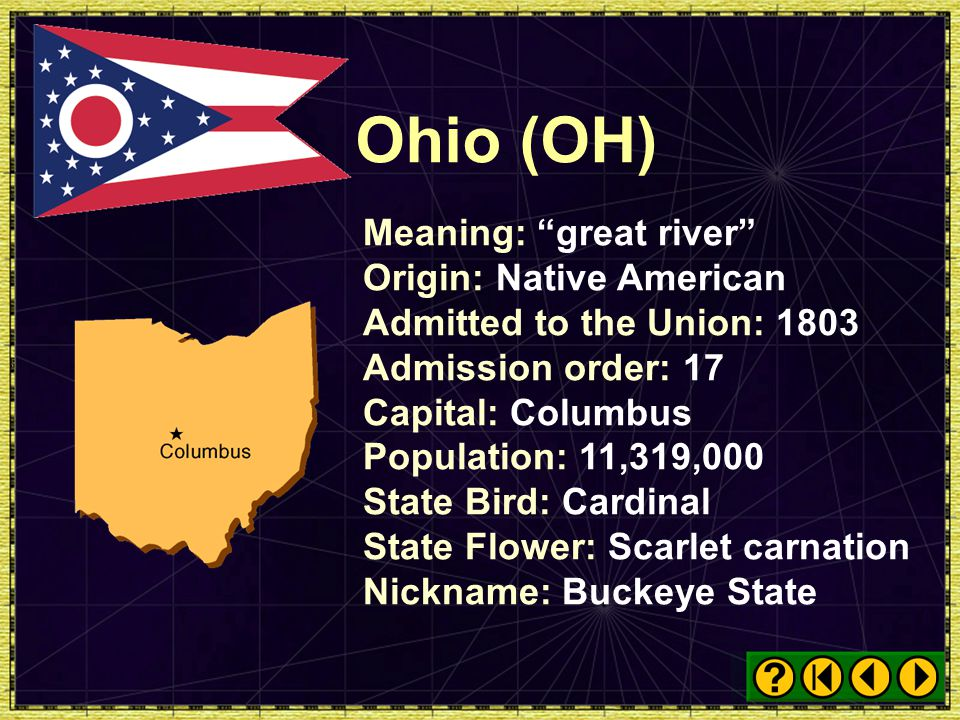 Ohio (OH) Meaning: great river Origin: Native American