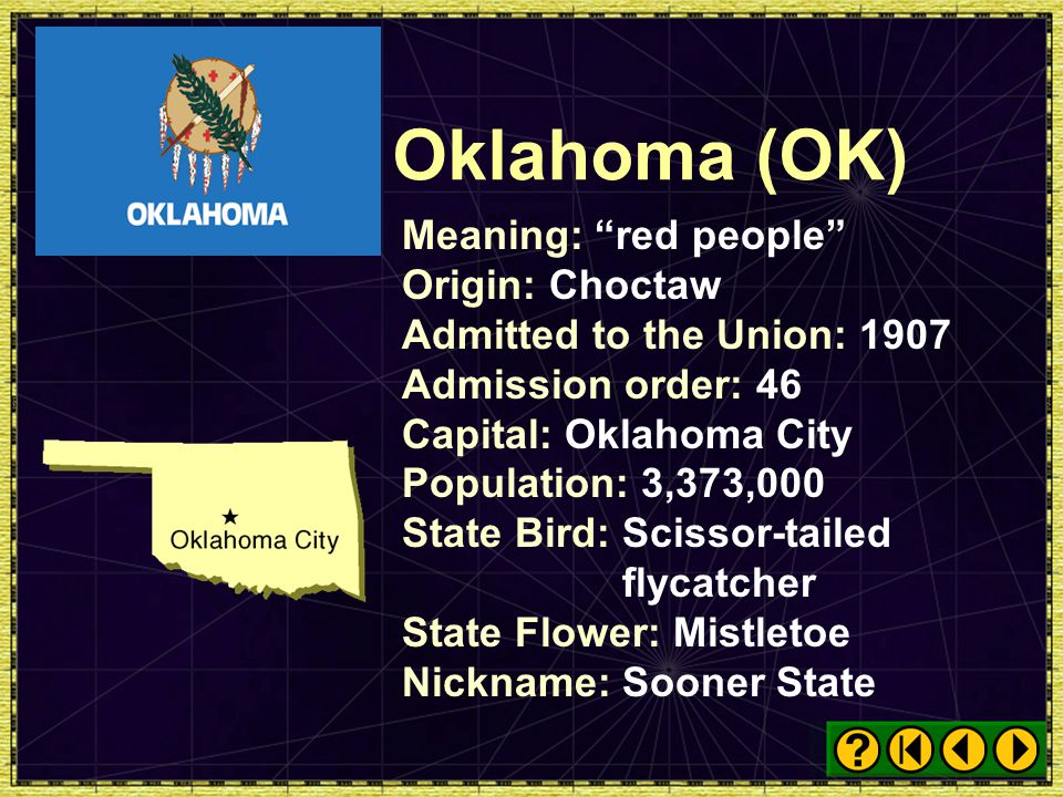 Oklahoma (OK) Meaning: red people Origin: Choctaw