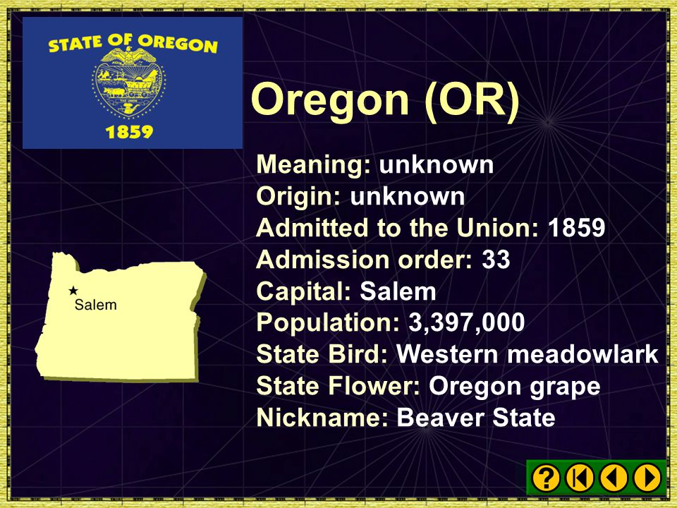 Oregon (OR) Meaning: unknown Origin: unknown