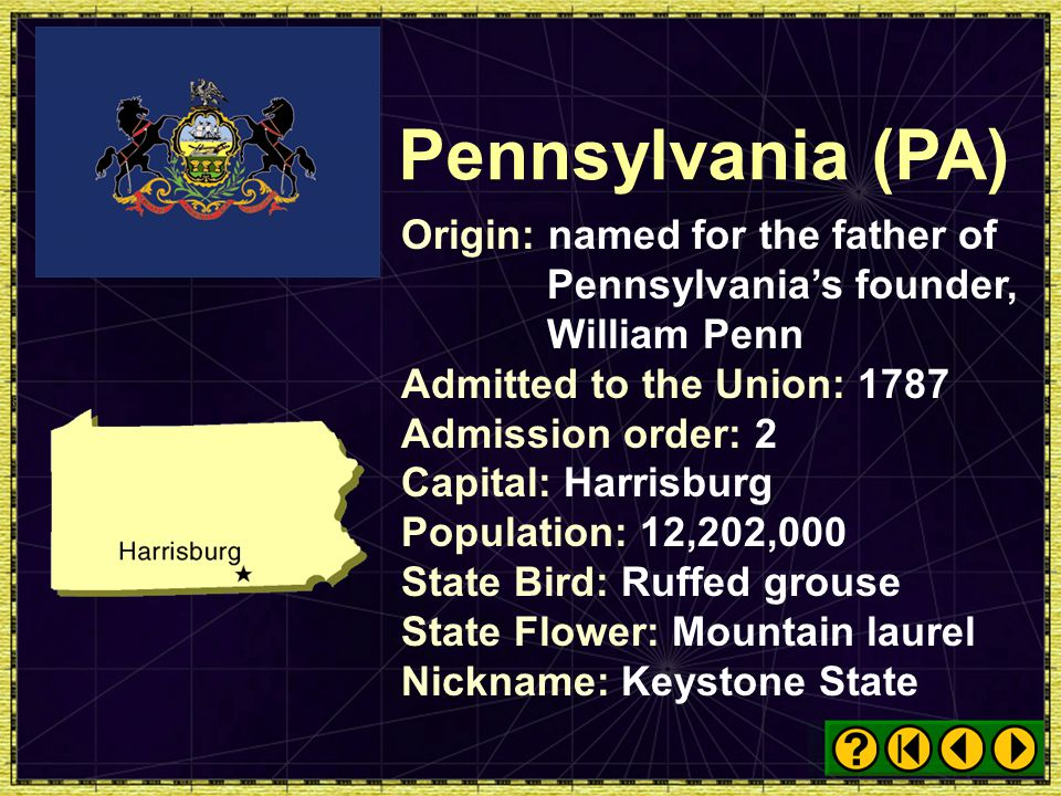 Pennsylvania (PA) Origin: named for the father of Pennsylvania's founder, William Penn. Admitted to the Union: 1787.