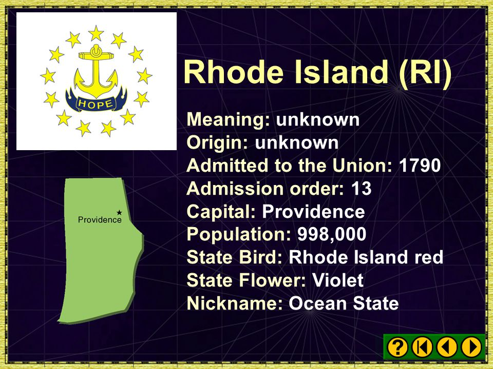 Rhode Island (RI) Meaning: unknown Origin: unknown