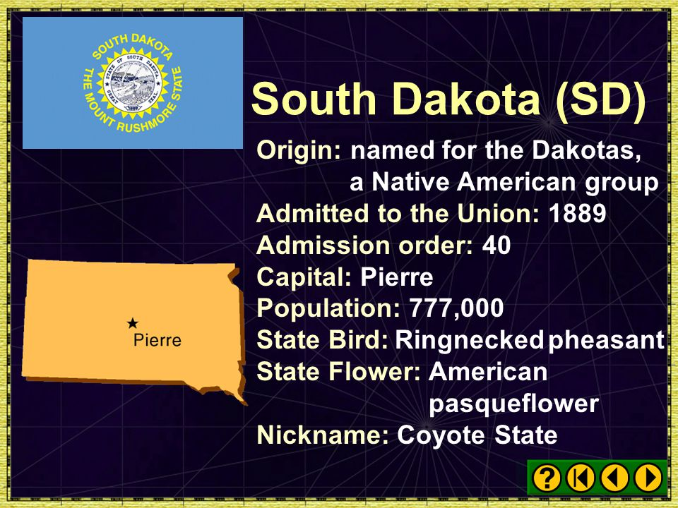 South Dakota (SD) Origin: named for the Dakotas, a Native American group. Admitted to the Union: 1889.