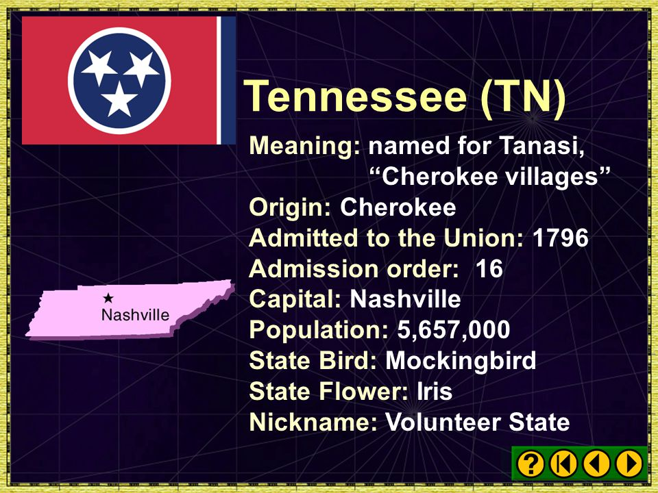 Tennessee (TN) Meaning: named for Tanasi, Cherokee villages
