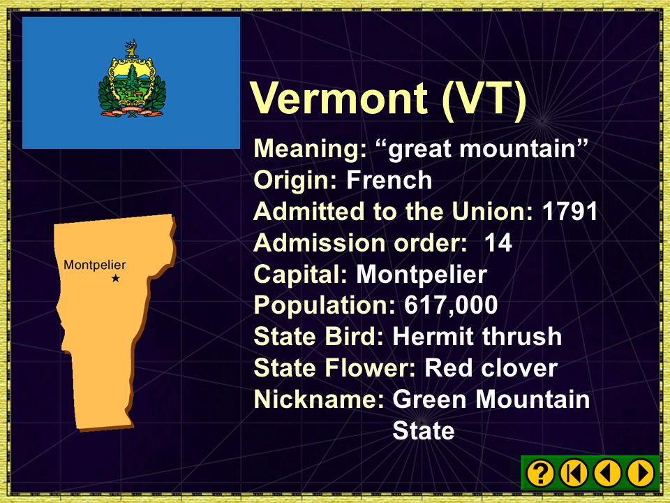 Vermont (VT) Meaning: great mountain Origin: French