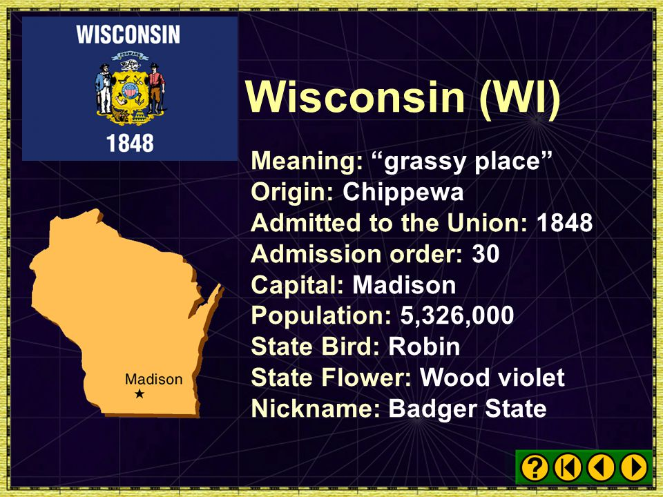 Wisconsin (WI) Meaning: grassy place Origin: Chippewa