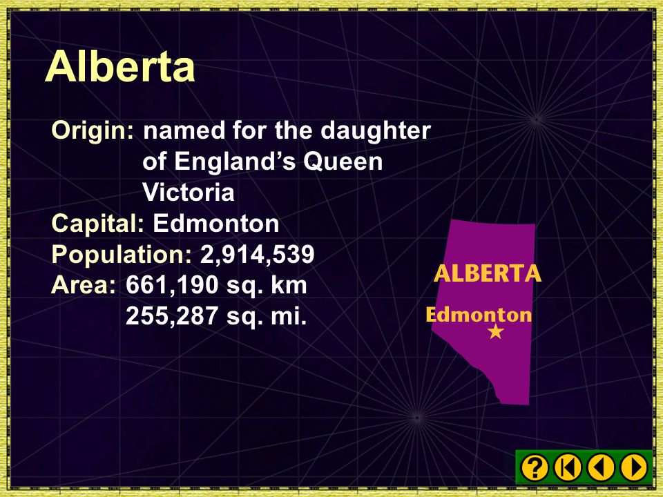 Alberta Origin: named for the daughter of England's Queen Victoria