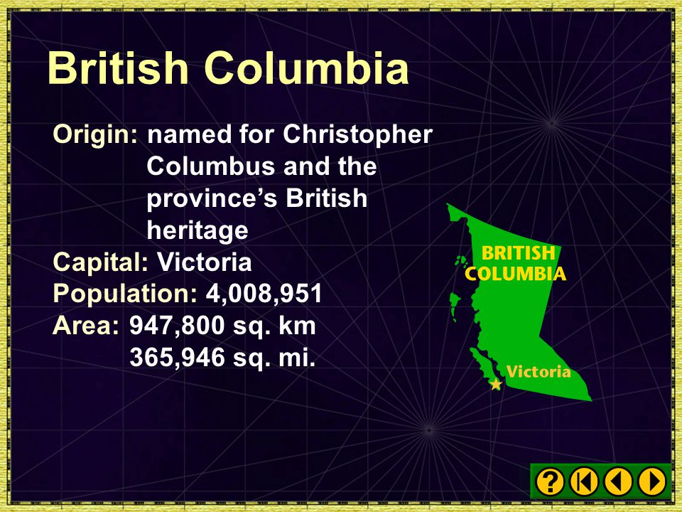 British Columbia Origin: named for Christopher Columbus and the province's British heritage. Capital: Victoria.