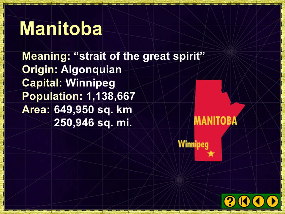 Manitoba Meaning: strait of the great spirit Origin: Algonquian