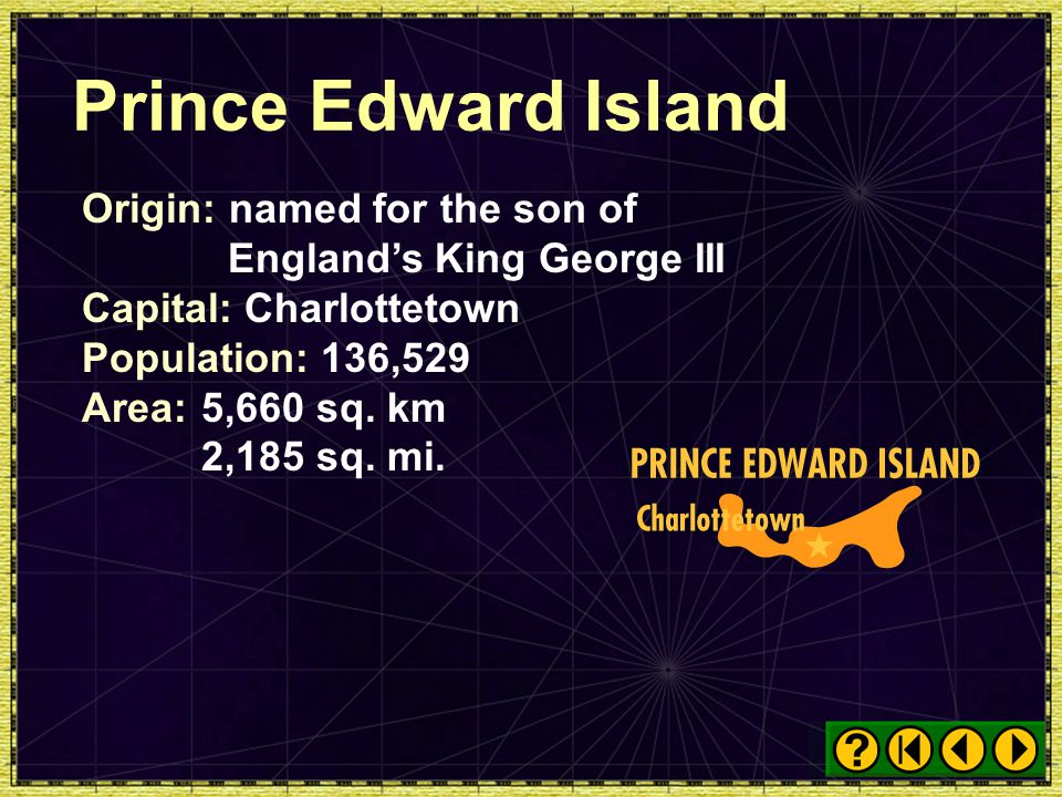 Prince Edward Island Origin: named for the son of England's King George III. Capital: Charlottetown.