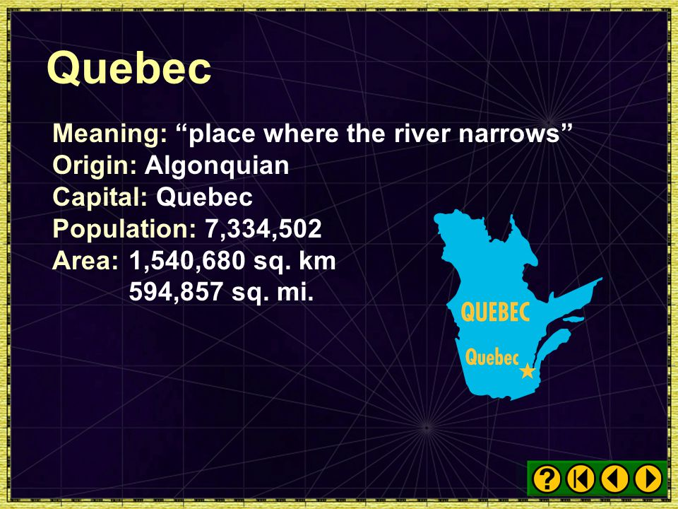 Quebec Meaning: place where the river narrows Origin: Algonquian