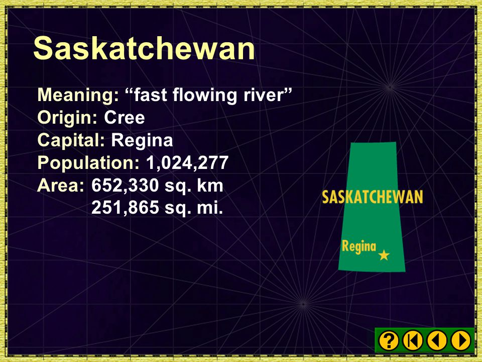 Saskatchewan Meaning: fast flowing river Origin: Cree