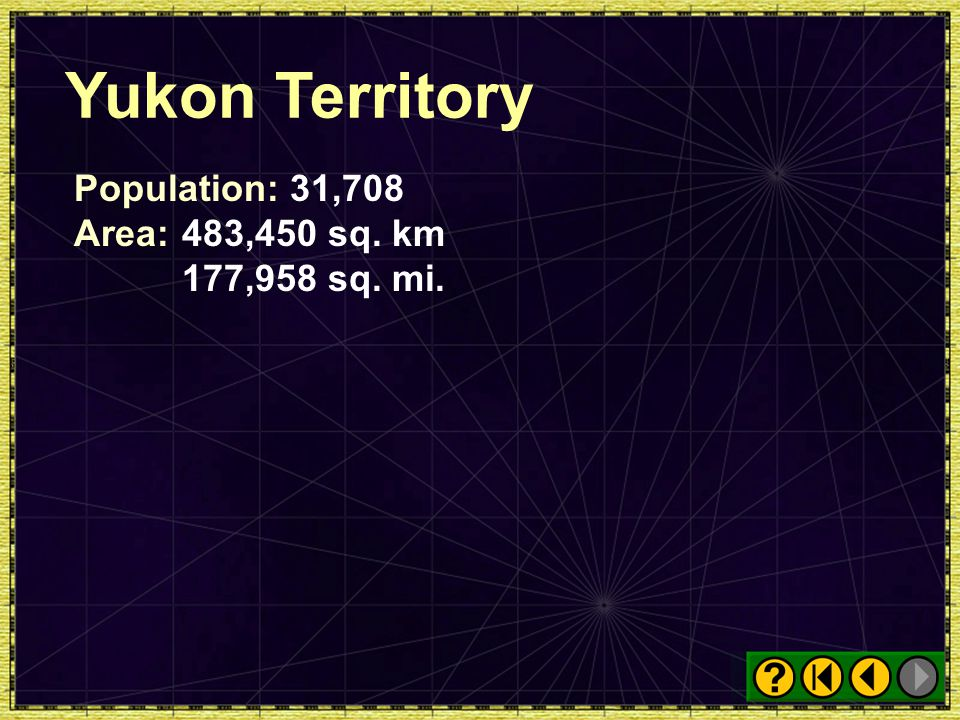 Yukon Territory Population: 31,708 Area: 483,450 sq. km