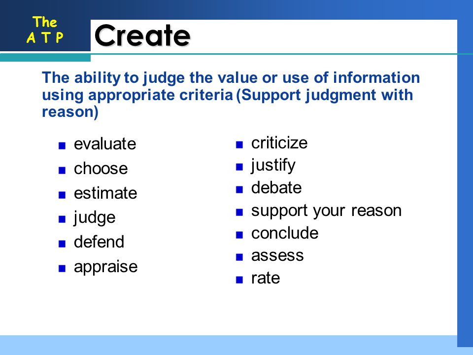 Create criticize justify debate support your reason conclude assess
