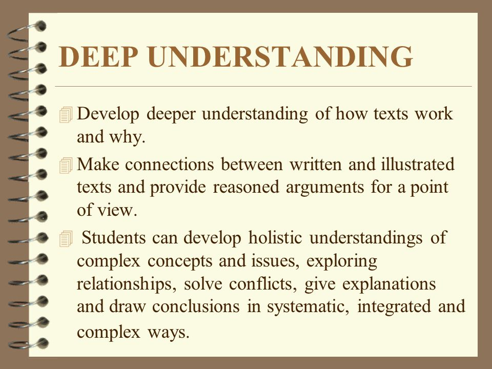 DEEP UNDERSTANDING Develop deeper understanding of how texts work and why.