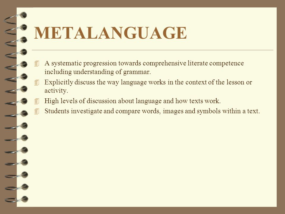 METALANGUAGE A systematic progression towards comprehensive literate competence including understanding of grammar.