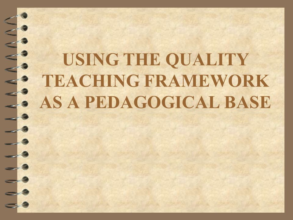 USING THE QUALITY TEACHING FRAMEWORK AS A PEDAGOGICAL BASE