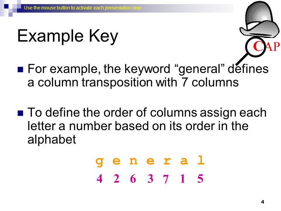 Example Key For example, the keyword general defines a column transposition with 7 columns.