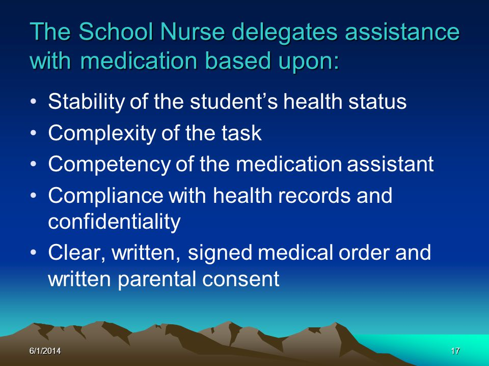 The School Nurse delegates assistance with medication based upon: