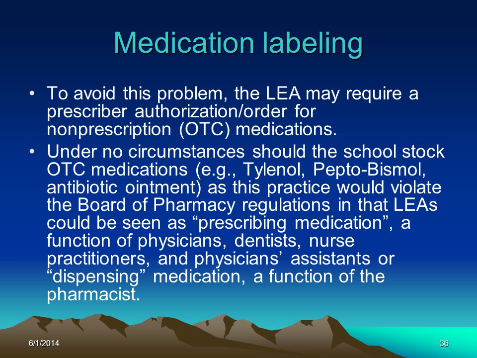 Medication labeling To avoid this problem, the LEA may require a prescriber authorization/order for nonprescription (OTC) medications.