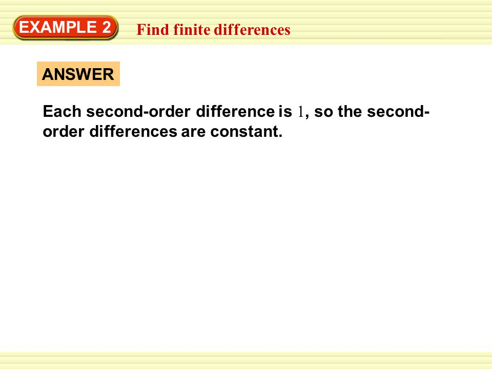 EXAMPLE 2 Find finite differences. Each second-order difference is 1, so the second-order differences are constant.