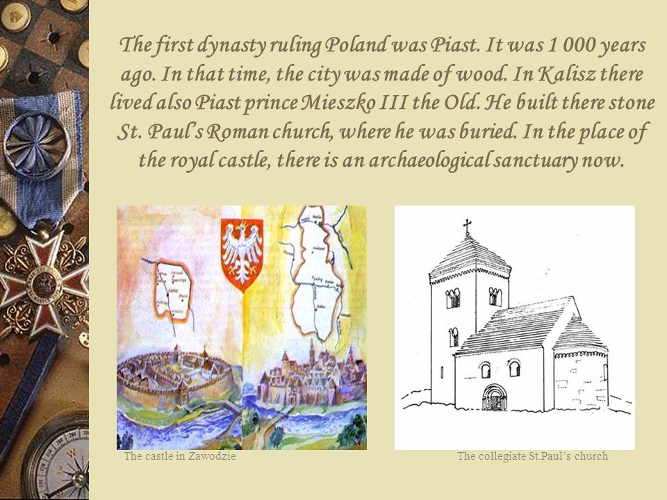 The first dynasty ruling Poland was Piast. It was 1 000 years ago