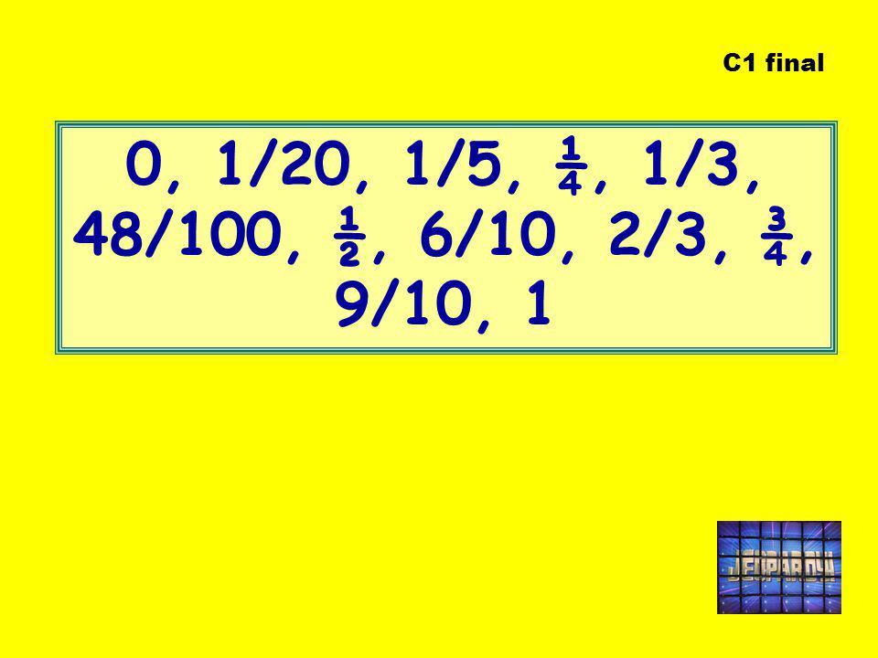 C1 final 0, 1/20, 1/5, ¼, 1/3, 48/100, ½, 6/10, 2/3, ¾, 9/10, 1