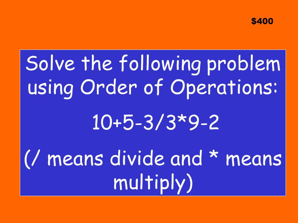 Solve the following problem using Order of Operations: 10+5-3/3*9-2