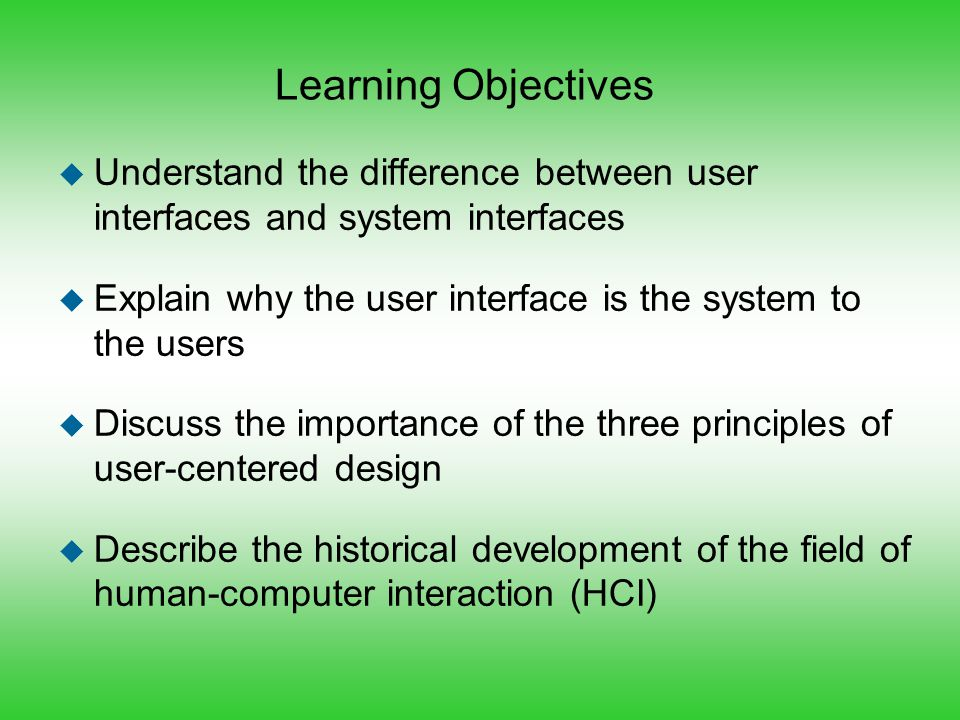 Learning Objectives Understand the difference between user interfaces and system interfaces.