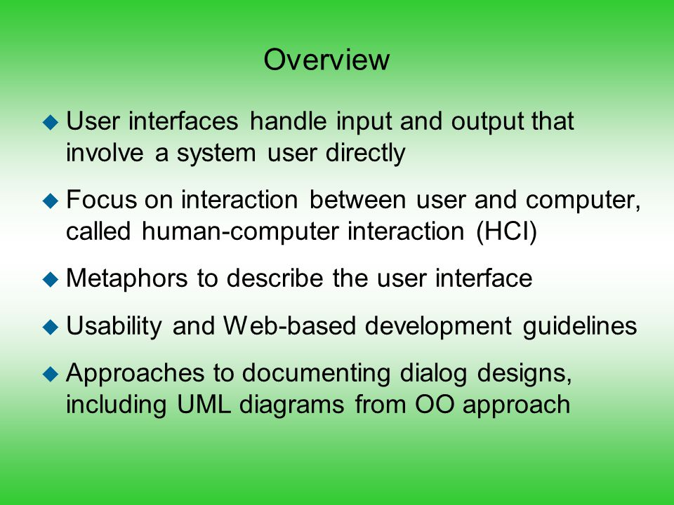 Overview User interfaces handle input and output that involve a system user directly.