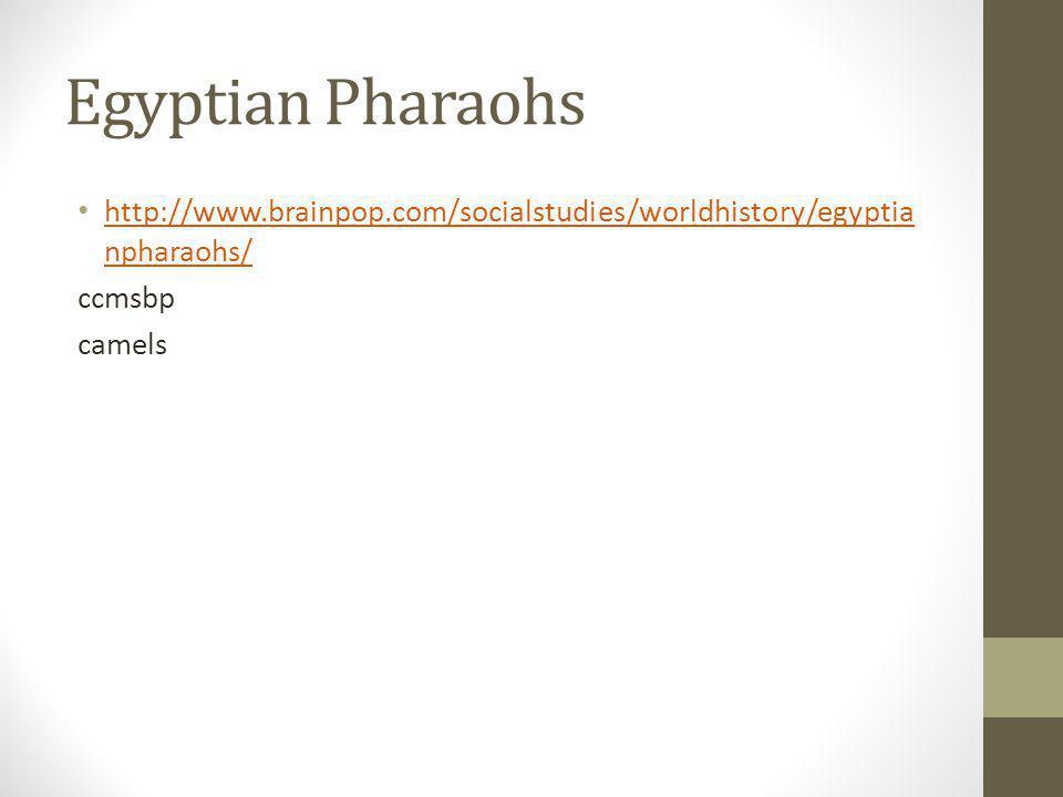 Egyptian Pharaohs http://www.brainpop.com/socialstudies/worldhistory/egyptianpharaohs/ ccmsbp.