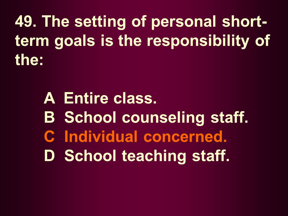 49. The setting of personal short-term goals is the responsibility of the: