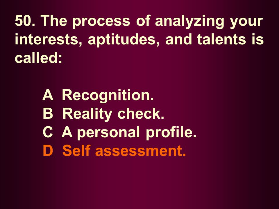 50. The process of analyzing your interests, aptitudes, and talents is called: