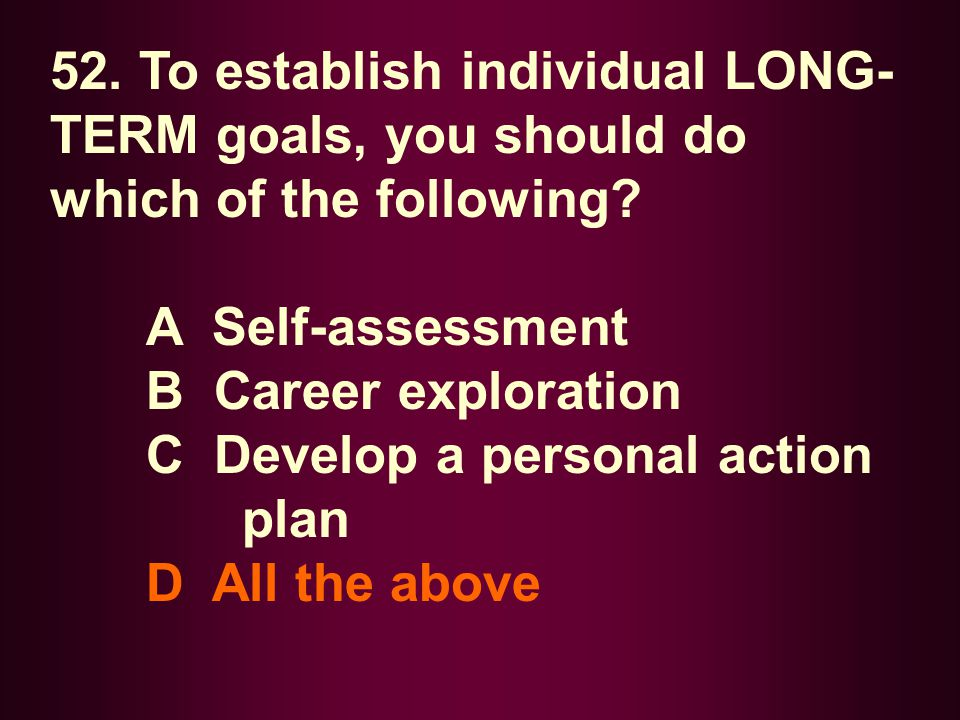 52. To establish individual LONG-TERM goals, you should do which of the following