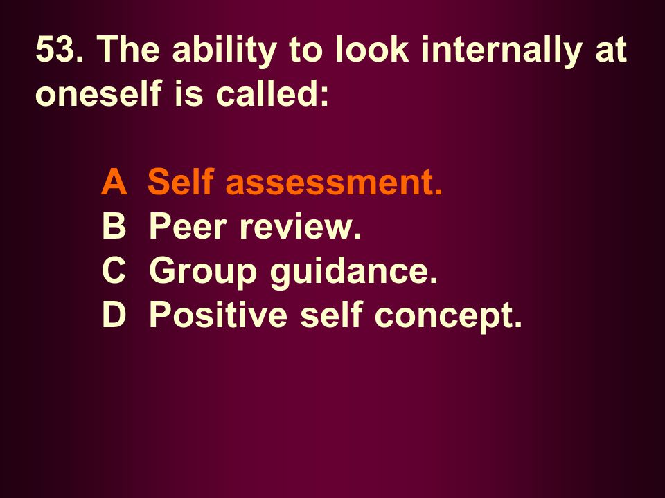 53. The ability to look internally at oneself is called: