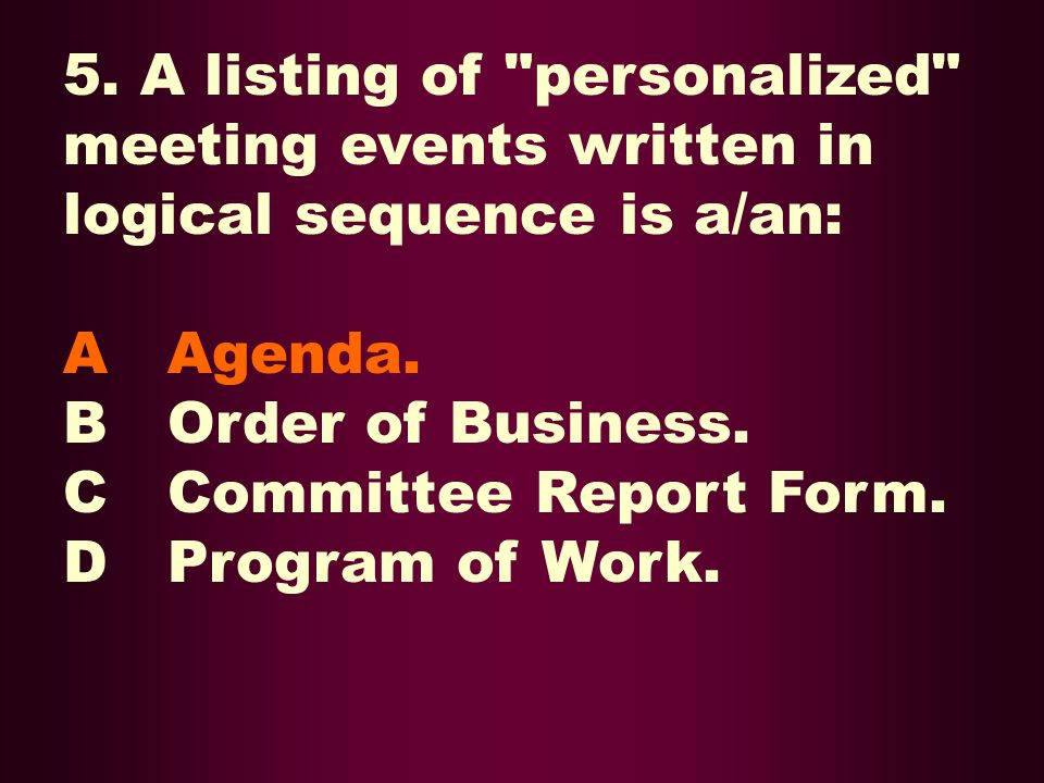5. A listing of personalized meeting events written in logical sequence is a/an: