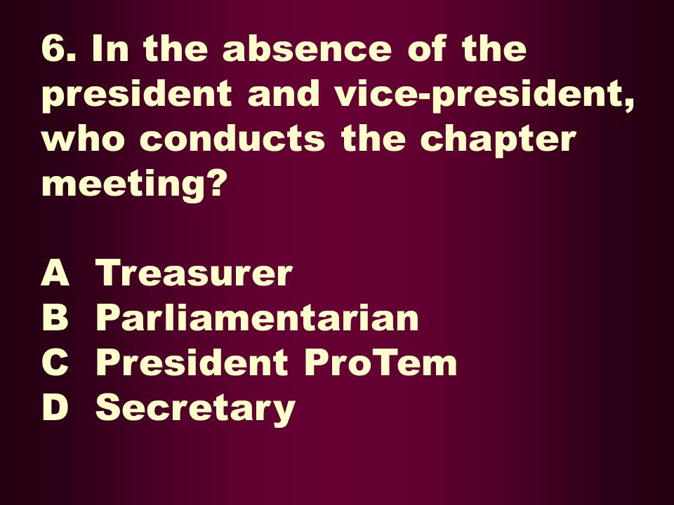 6. In the absence of the president and vice-president, who conducts the chapter meeting
