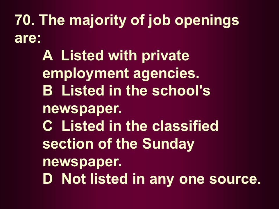 70. The majority of job openings are: