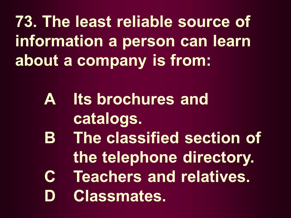 73. The least reliable source of information a person can learn about a company is from: