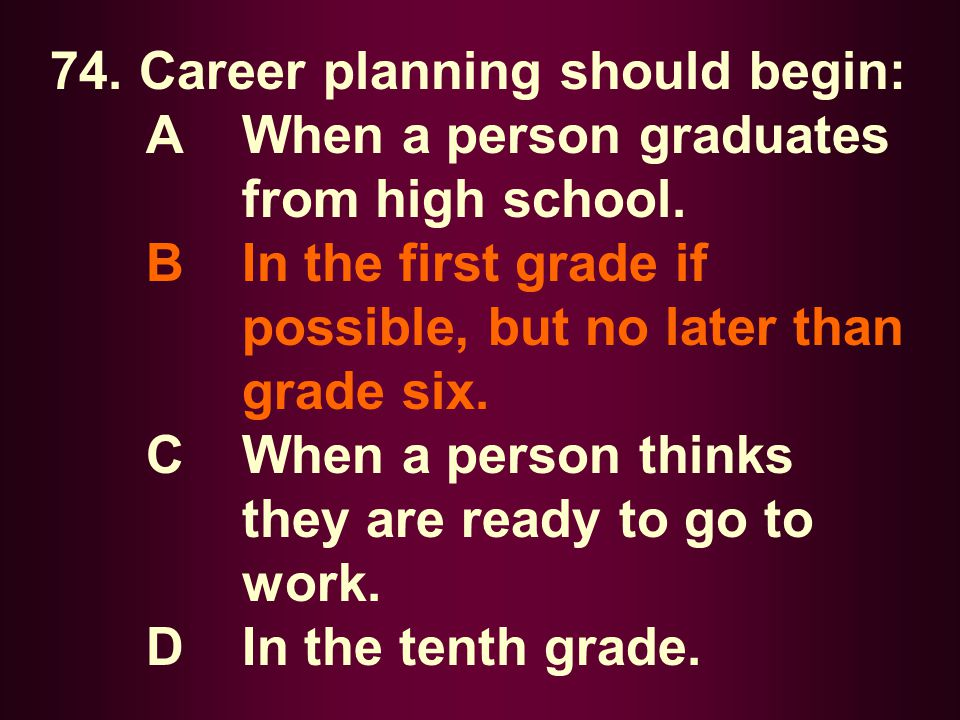 74. Career planning should begin: