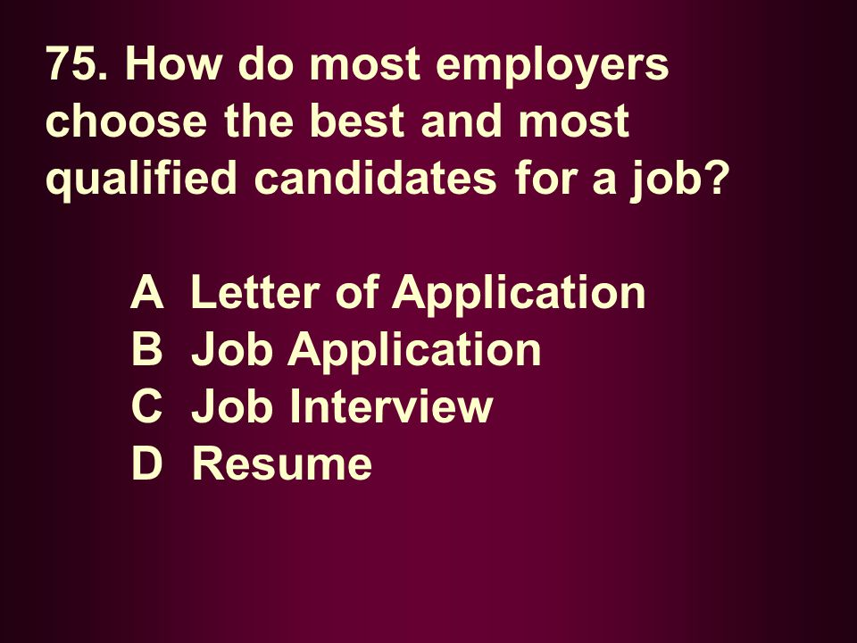 75. How do most employers choose the best and most qualified candidates for a job