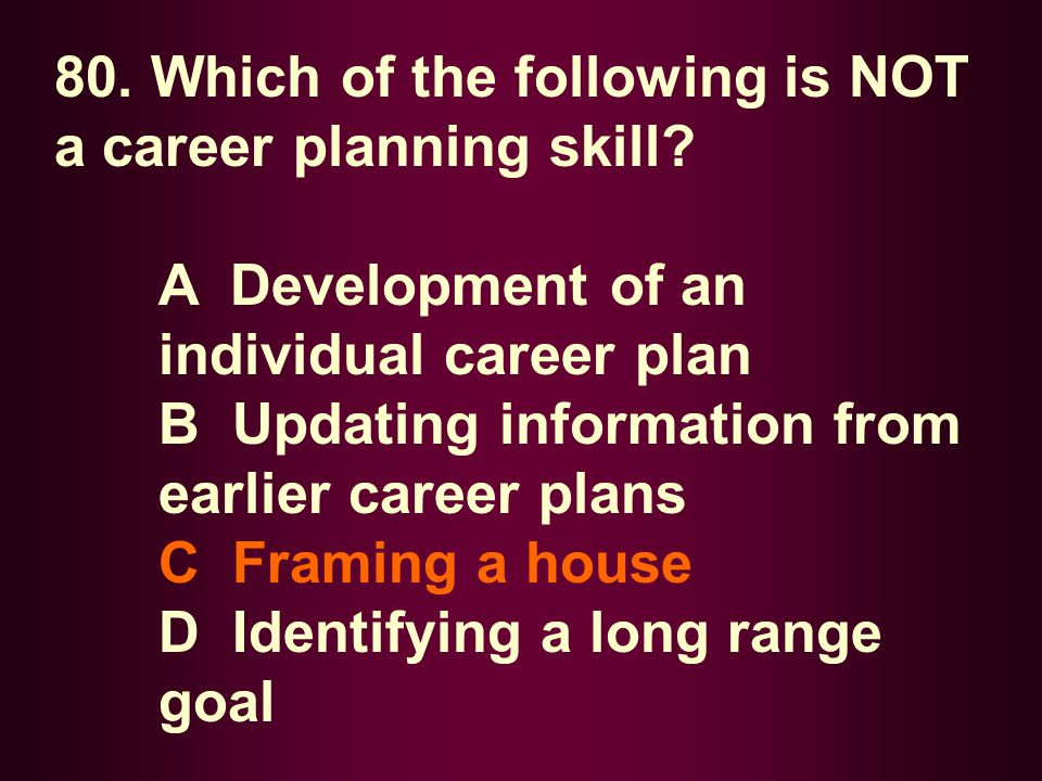 80. Which of the following is NOT a career planning skill